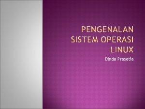 Dinda Prasetia Linux di buat oleh Linux Torvalds