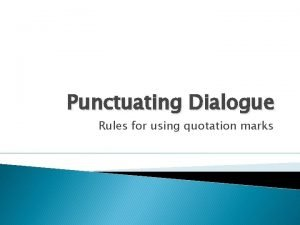 Punctuating Dialogue Rules for using quotation marks What