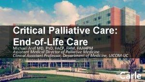 Critical Palliative Care EndofLife Care Michael Aref MD
