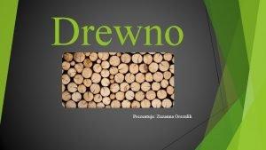 Drewno Prezentuje Zuzanna Orszulik Gatunki drewna Stosuje si