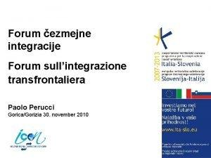 Forum ezmejne integracije Forum sullintegrazione transfrontaliera Paolo Perucci
