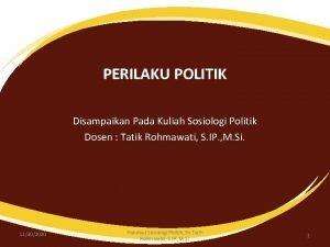 PERILAKU POLITIK Disampaikan Pada Kuliah Sosiologi Politik Dosen