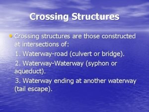 Crossing Structures Crossing structures are those constructed at