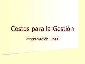 Costos para la Gestin Programacin Lineal Programacin Lineal