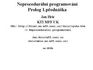 Neprocedurln programovn Prolog 1 pednka Jan Hric KTI