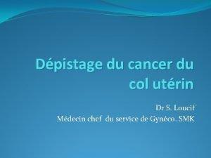 Dpistage du cancer du col utrin Dr S