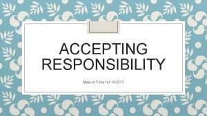 ACCEPTING RESPONSIBILITY Mascot Time for 10217 Accepting Responsibility