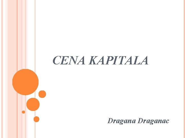 CENA KAPITALA Draganac CENA KAPITALA Cena kapitala kod