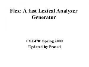 Flex A fast Lexical Analyzer Generator CSE 470