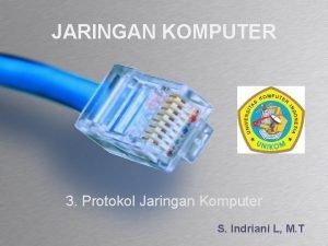 JARINGAN KOMPUTER 3 Protokol Jaringan Komputer S Indriani