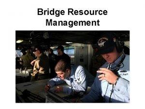 Bridge Resource Management Bridge Resource Management Weakness in