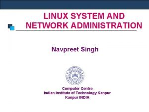LINUX SYSTEM AND NETWORK ADMINISTRATION Navpreet Singh Computer