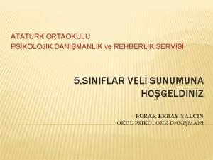 ATATRK ORTAOKULU PSKOLOJK DANIMANLIK ve REHBERLK SERVS 5
