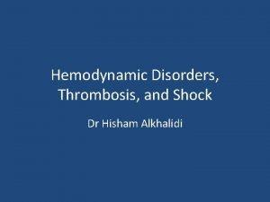 Hemodynamic Disorders Thrombosis and Shock Dr Hisham Alkhalidi