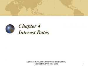 Chapter 4 Interest Rates Options Futures and Other
