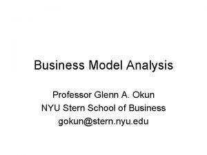 Business Model Analysis Professor Glenn A Okun NYU