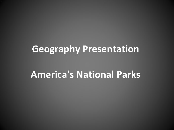 Geography Presentation Americas National Parks Major National Parks