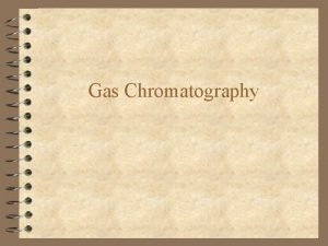 Gas Chromatography Gas Chromatography 4 an analytical separations