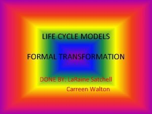 LIFE CYCLE MODELS FORMAL TRANSFORMATION DONE BY La
