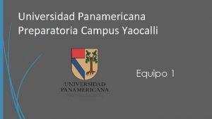 Universidad Panamericana Preparatoria Campus Yaocalli Equipo 1 Nombres