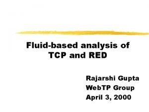 Fluidbased analysis of TCP and RED Rajarshi Gupta