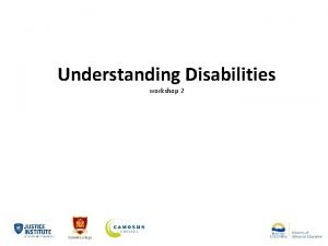 Understanding Disabilities workshop 2 Understanding Disabilities Define what