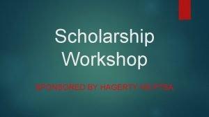 Scholarship Workshop SPONSORED BY HAGERTY HS PTSA Scholarship