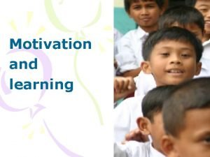 Motivation and learning Definition of motivation Motivation is