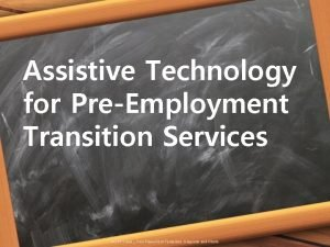 Assistive Technology for PreEmployment Transition Services ALLPPT com