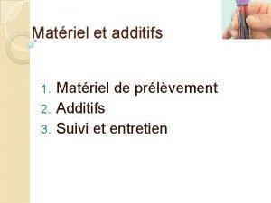 Matriel et additifs Matriel de prlvement 2 Additifs