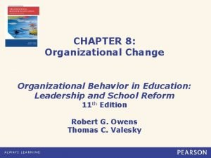 CHAPTER 8 Organizational Change Organizational Behavior in Education