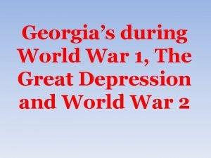 Georgias during World War 1 The Great Depression