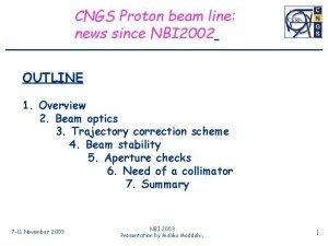 CNGS Proton beam line news since NBI 2002