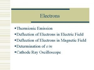 Electrons w Thermionic Emission w Deflection of Electrons