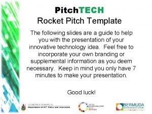 Pitch TECH Rocket Pitch Template The following slides