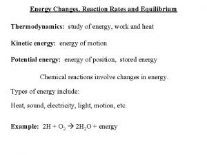 Energy Changes Reaction Rates and Equilibrium Thermodynamics study
