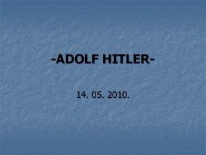 ADOLF HITLER 14 05 2010 1889 1945 Detinjstvo