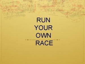 RUN YOUR OWN RACE RUN YOUR OWN RACE