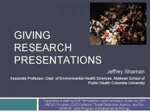 GIVING RESEARCH PRESENTATIONS Jeffrey Shaman Associate Professor Dept