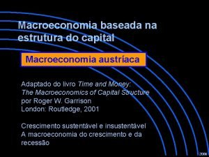 Macroeconomia baseada na estrutura do capital Macroeconomia austraca