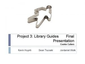 Project 3 Library Guides Final Presentation Cookie Cutters