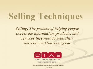Selling Techniques Selling The process of helping people