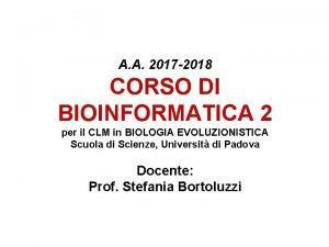 A A 2017 2018 CORSO DI BIOINFORMATICA 2