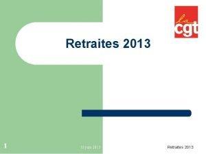 Retraites 2013 1 18 juin 2013 Retraites 2013