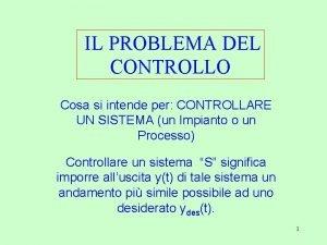 IL PROBLEMA DEL CONTROLLO Cosa si intende per