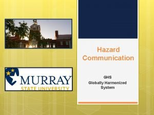 Hazard Communication GHS Globally Harmonized System Purpose In