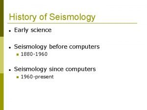 History of Seismology Early science Seismology before computers