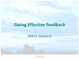 Giving Effective Feedback GRACE Session 8 Giving feedback