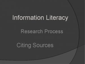 Information Literacy Research Process Citing Sources Citing sourcestwo