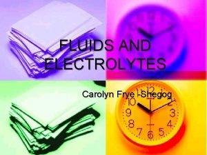 FLUIDS AND ELECTROLYTES Carolyn Frye Shegog PHYSIOLOGY n